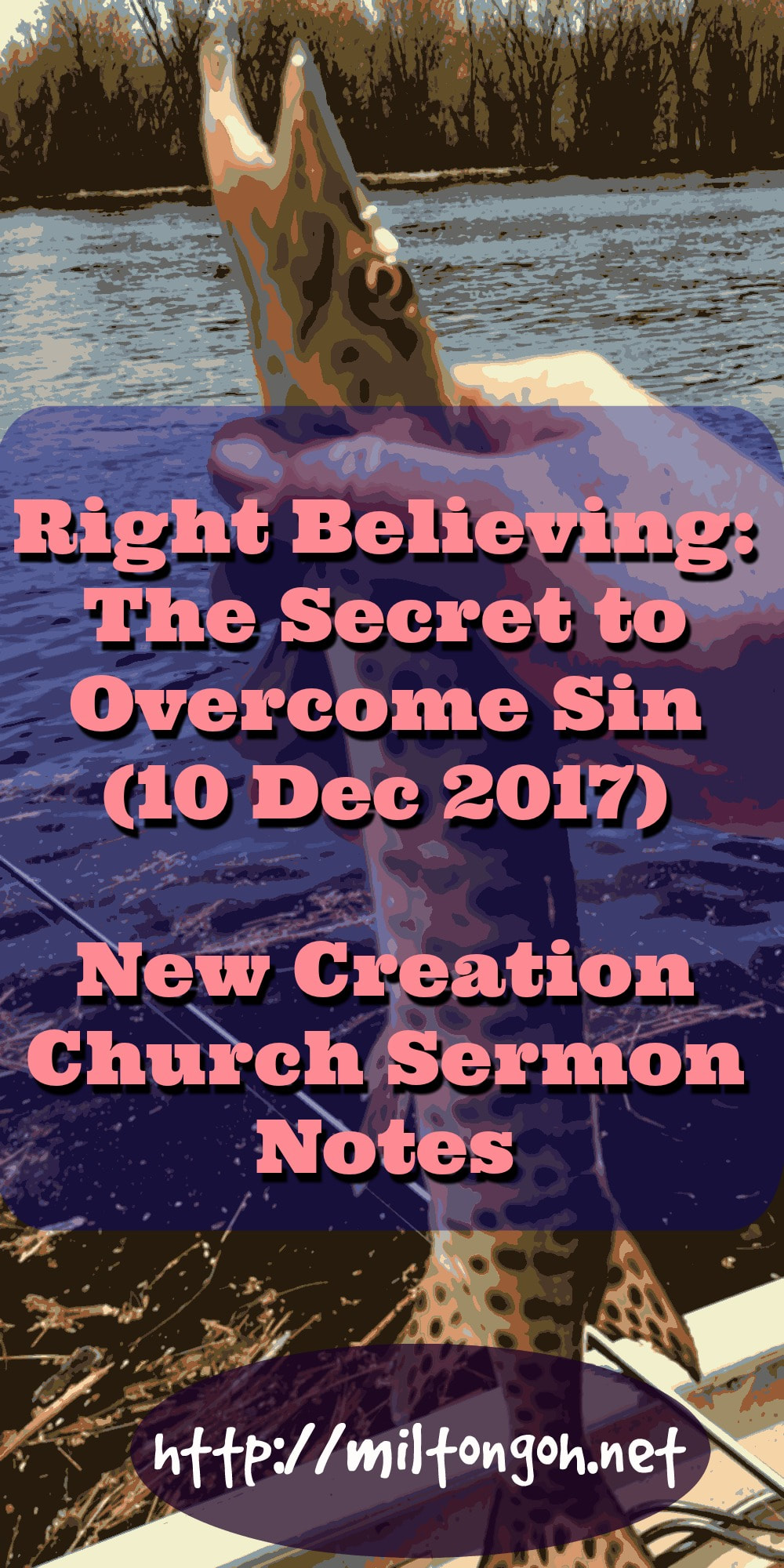 You are reading: 10 December 2017 - Right Believing is the Secret to Overcoming Sin - New Creation Church Sermon Notes Online - Pastor Lawrence Lim Sermon Notes Online.