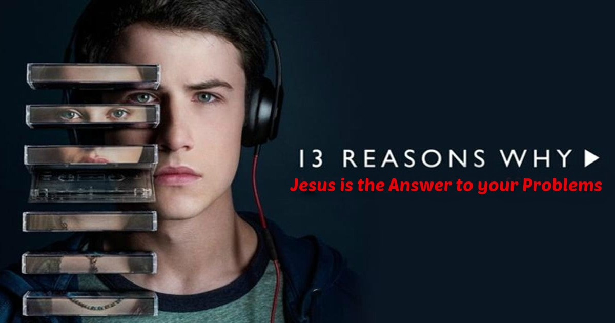 13 Reasons Why Jesus is the Answer to your Problems - A Scripture for each Character in the Netflix Show