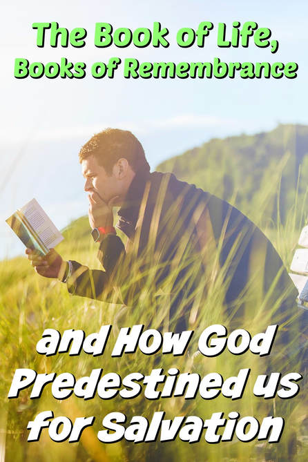 Pinterest Pinnable Image. Learn the difference between the Book of Life and the Books of Remembrance. Through this Bible study, you will also understand how God predestined/elected us for salvation without infringing on our free will!
