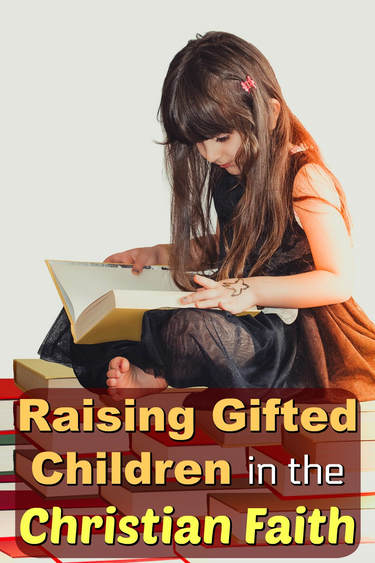 Pinterest Pinnable Image. Parenting a gifted child requires dedication and commitment. But the Scriptures and the Christian faith can guide parents in this difficult journey. Raising gifted children within the faith can lead to amazing results.