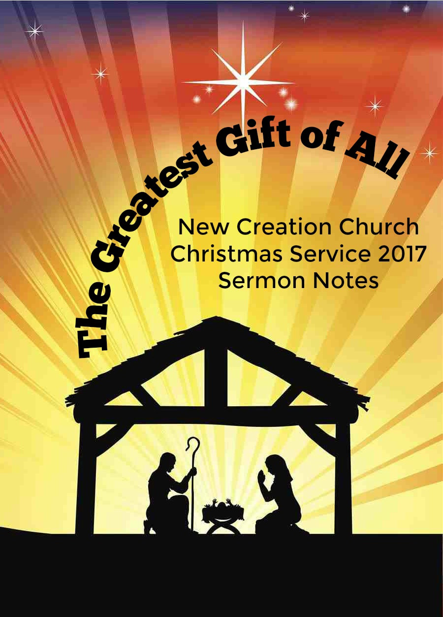 You are reading: 24 December 2017 - The Greatest Gift of All - New Creation Church Sermon Notes Christmas Service 2017 - Pastor Lawrence Lim Sermon Notes Christmas Sermon 2017. Pinterest Pinnable Image.